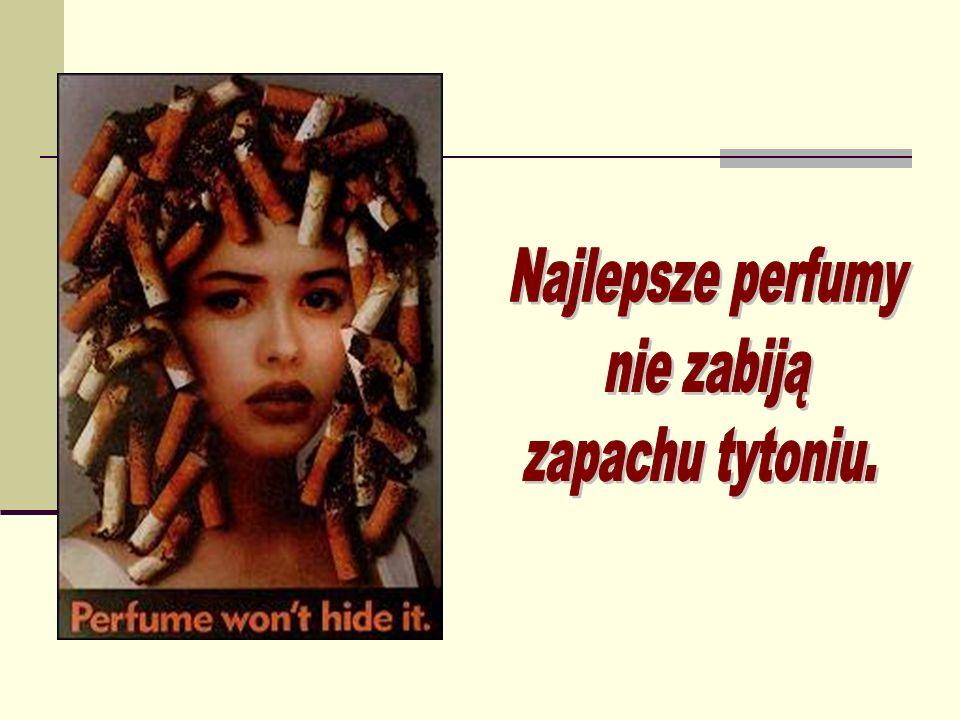 Najlepsze perfumy nie zabiją zapachu tytoniu.