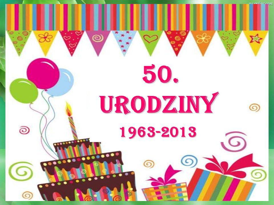 50. URODZINY 1963-2013 50. URODZINY