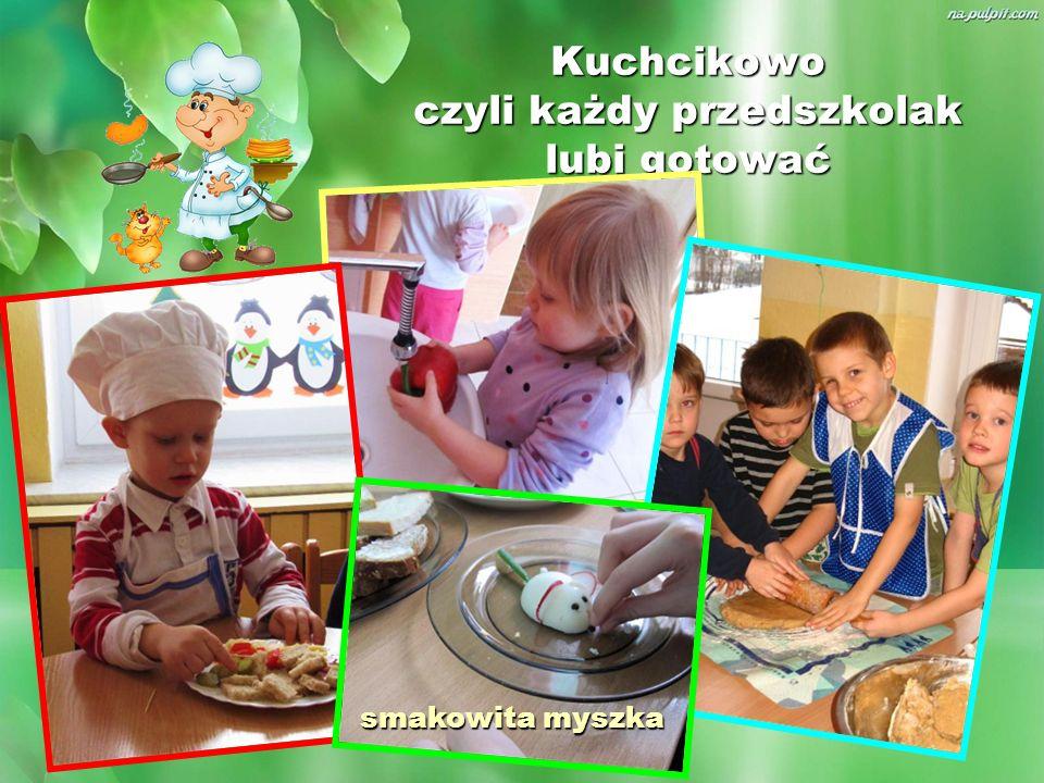 Kuchcikowo czyli każdy przedszkolak lubi gotować