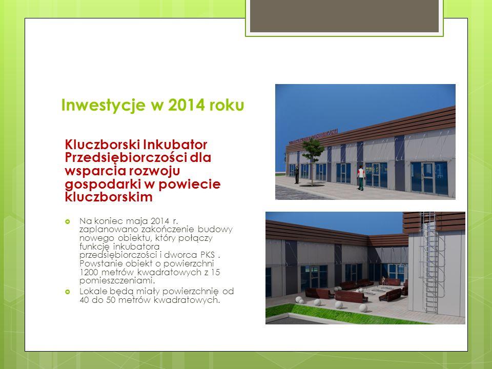 Inwestycje w 2014 roku Kluczborski Inkubator Przedsiębiorczości dla wsparcia rozwoju gospodarki w powiecie kluczborskim.