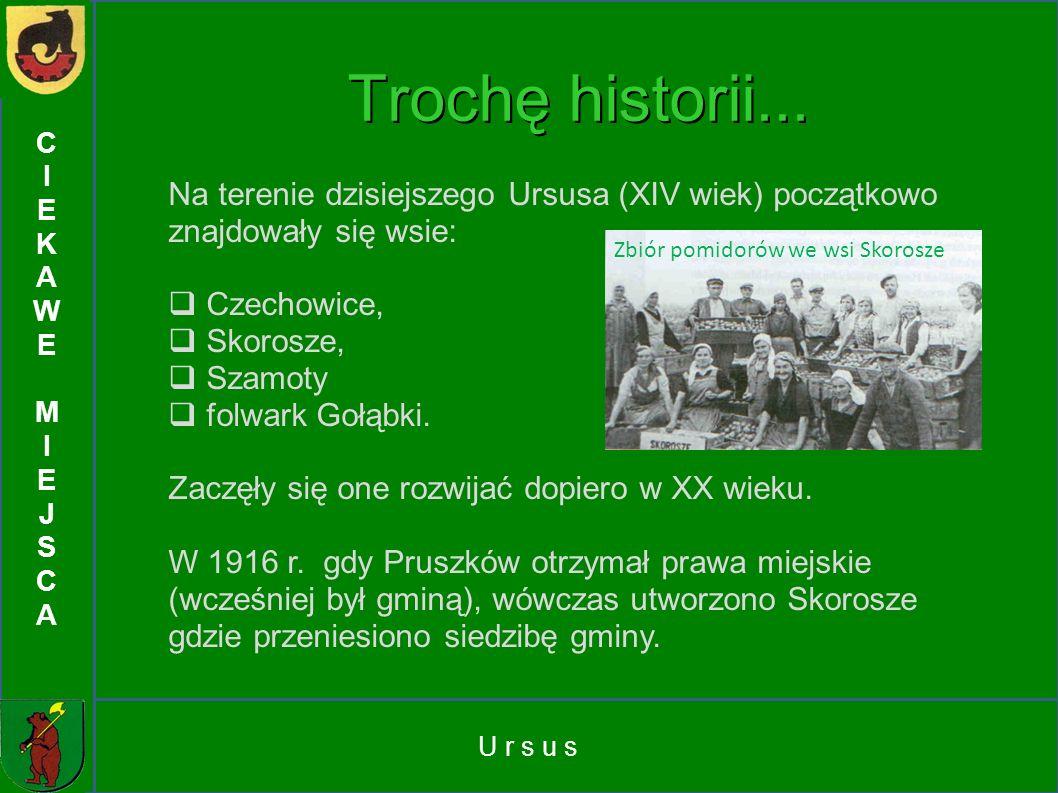 C I. E. K. A. W. M. J. S. Trochę historii... Na terenie dzisiejszego Ursusa (XIV wiek) początkowo znajdowały się wsie:
