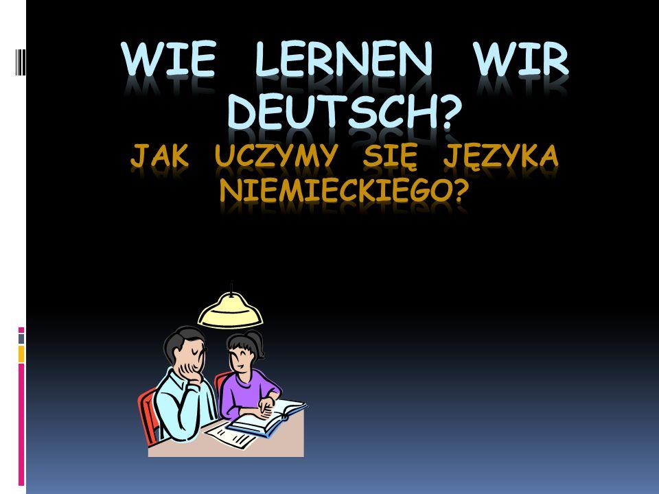 Wie lernen wir deutsch Jak uczymy się języka niemieckiego