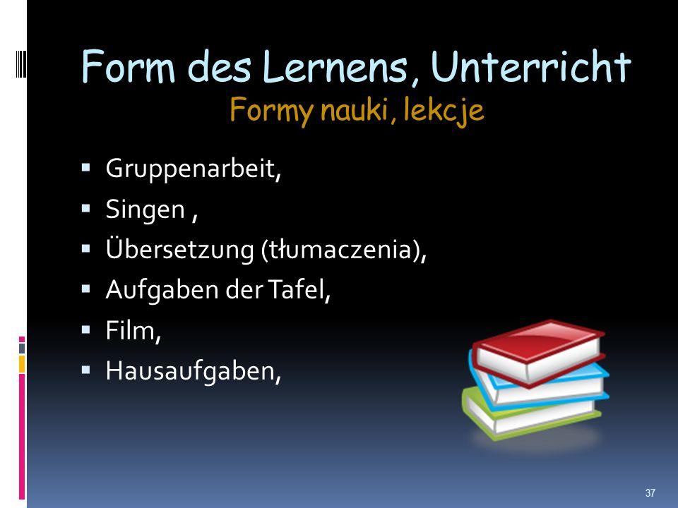Form des Lernens, Unterricht Formy nauki, lekcje