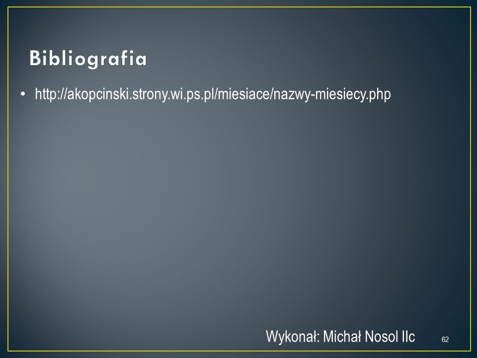 Bibliografia http://akopcinski.strony.wi.ps.pl/miesiace/nazwy-miesiecy.php.
