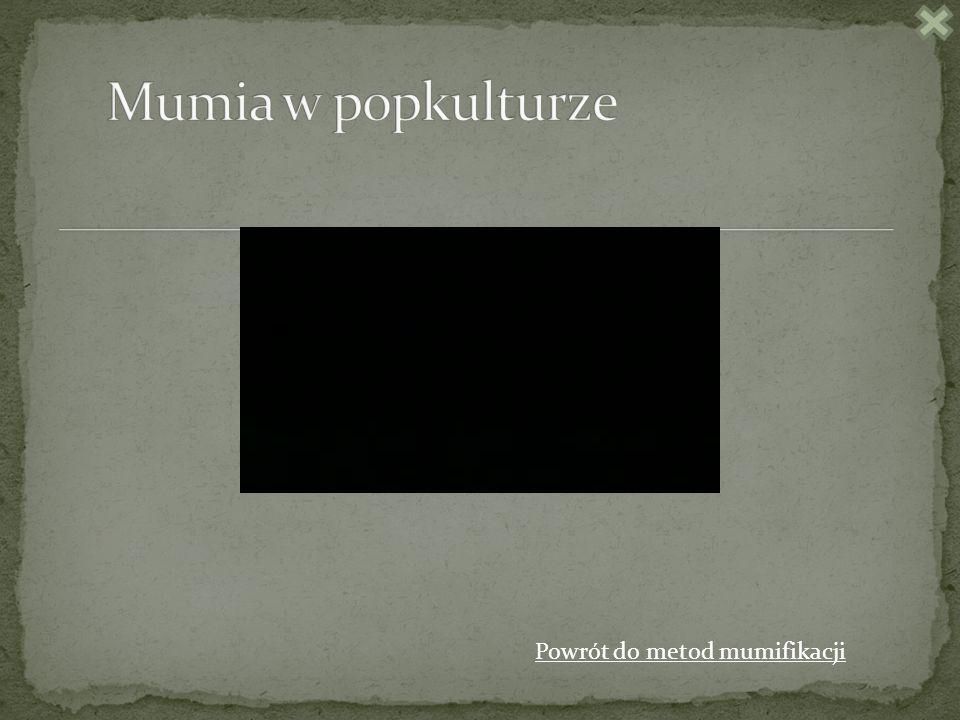 Mumia w popkulturze Powrót do metod mumifikacji