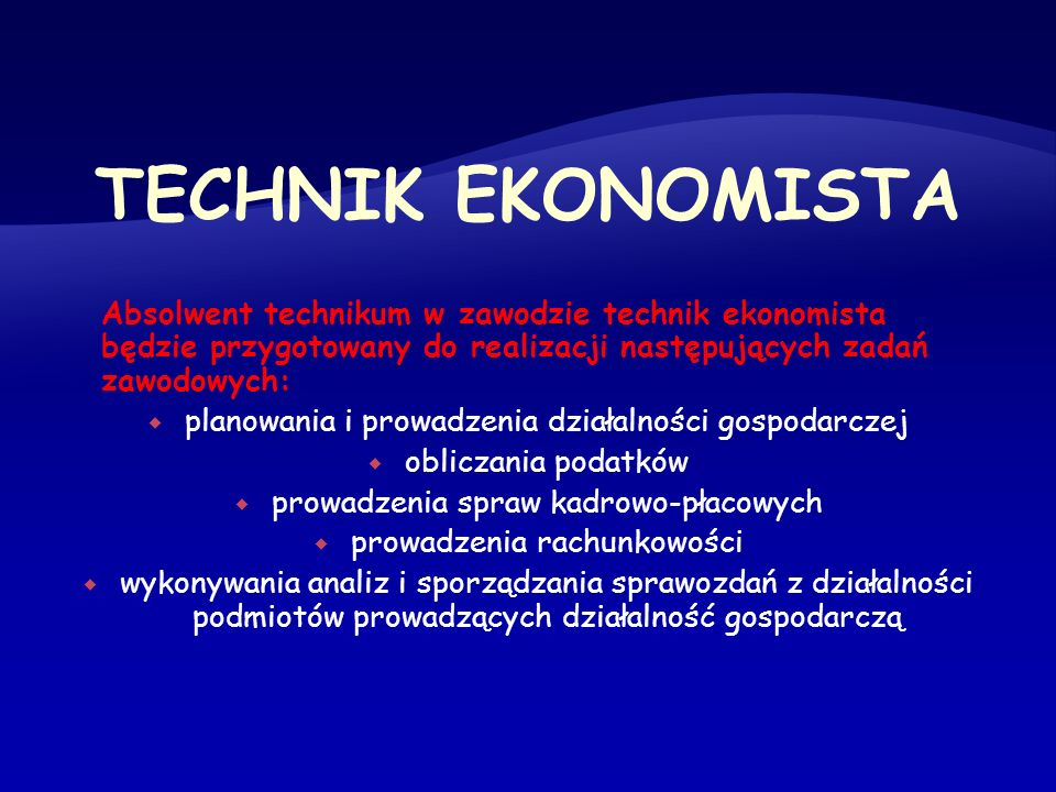 TECHNIK EKONOMISTA Absolwent technikum w zawodzie technik ekonomista będzie przygotowany do realizacji następujących zadań zawodowych: