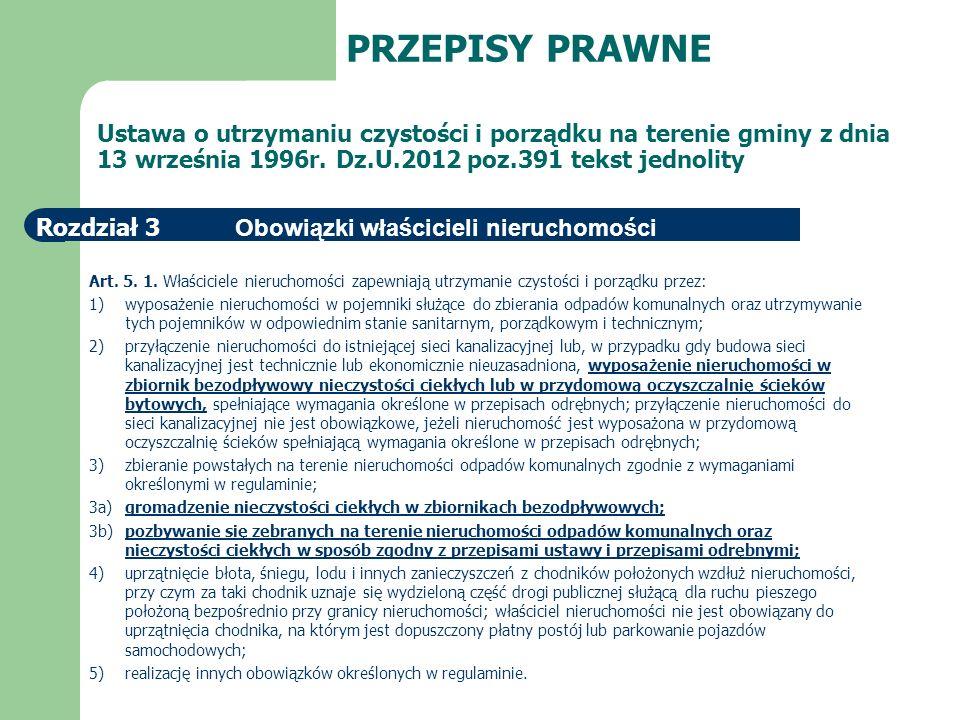 PRZEPISY PRAWNE Ustawa o utrzymaniu czystości i porządku na terenie gminy z dnia 13 września 1996r. Dz.U.2012 poz.391 tekst jednolity.