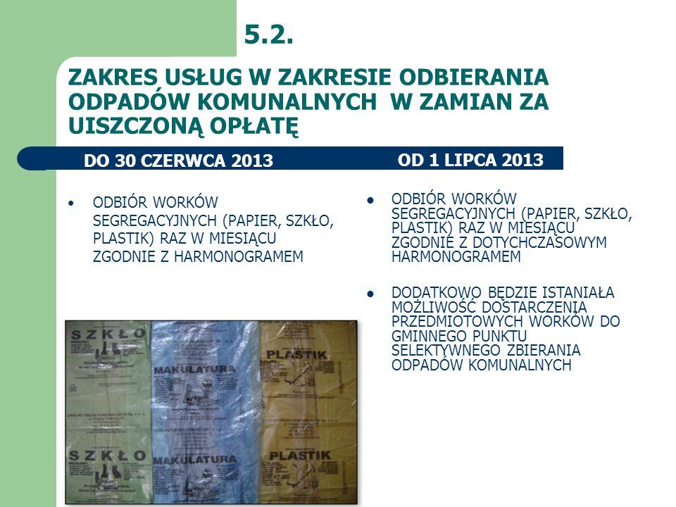5.2. ZAKRES USŁUG W ZAKRESIE ODBIERANIA ODPADÓW KOMUNALNYCH W ZAMIAN ZA UISZCZONĄ OPŁATĘ. DO 30 CZERWCA 2013.