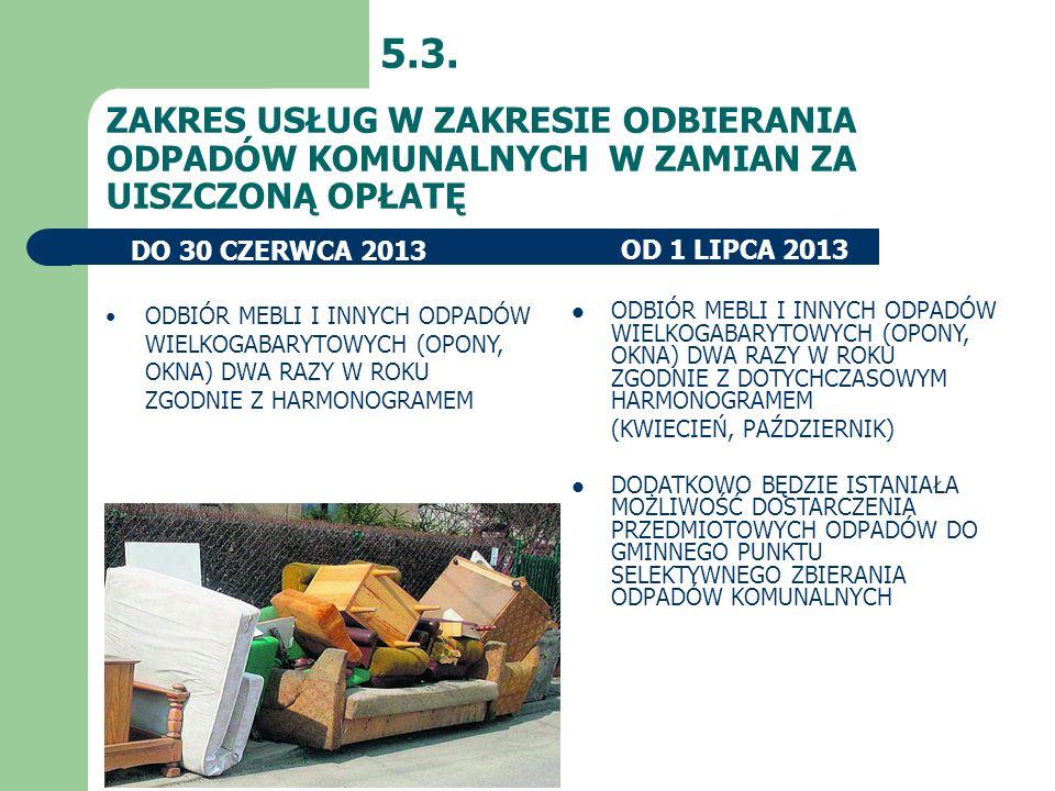 5.3. ZAKRES USŁUG W ZAKRESIE ODBIERANIA ODPADÓW KOMUNALNYCH W ZAMIAN ZA UISZCZONĄ OPŁATĘ. DO 30 CZERWCA 2013.