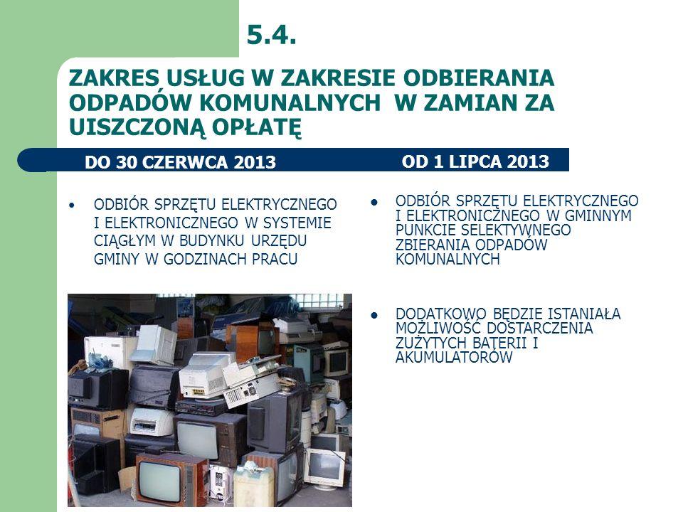 5.4. ZAKRES USŁUG W ZAKRESIE ODBIERANIA ODPADÓW KOMUNALNYCH W ZAMIAN ZA UISZCZONĄ OPŁATĘ. DO 30 CZERWCA 2013.