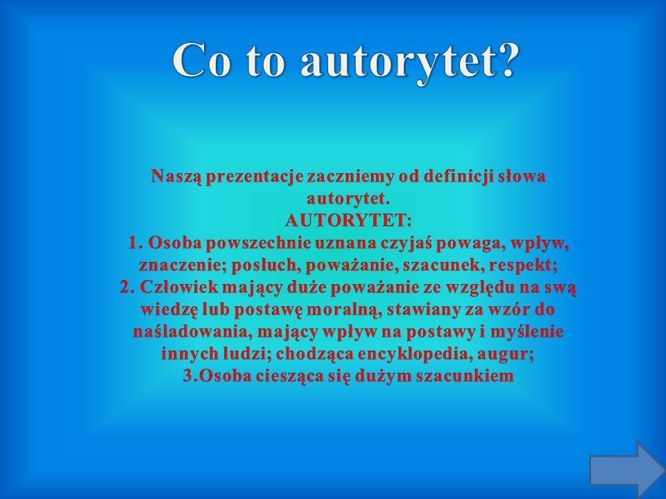 Naszą prezentacje zaczniemy od definicji słowa autorytet.