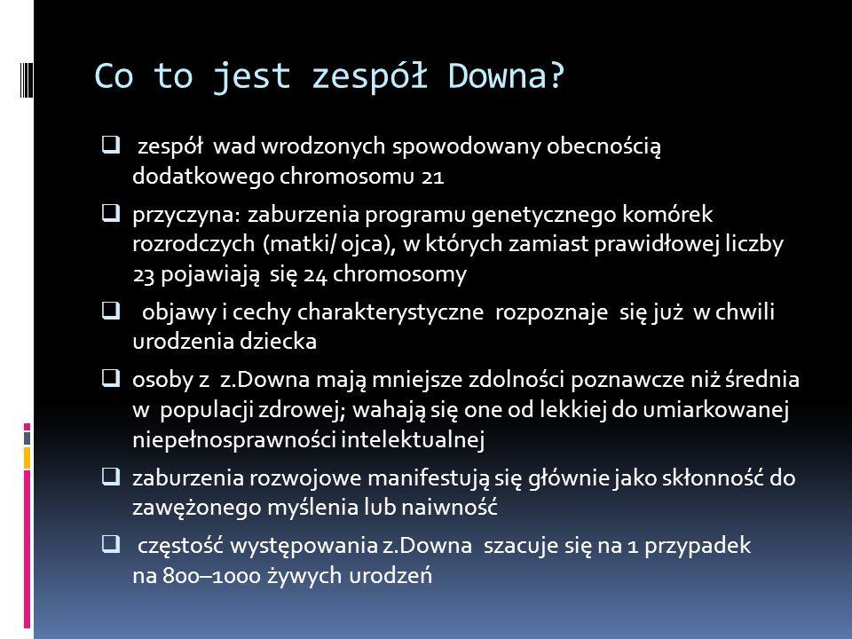 Co to jest zespół Downa zespół wad wrodzonych spowodowany obecnością dodatkowego chromosomu 21.