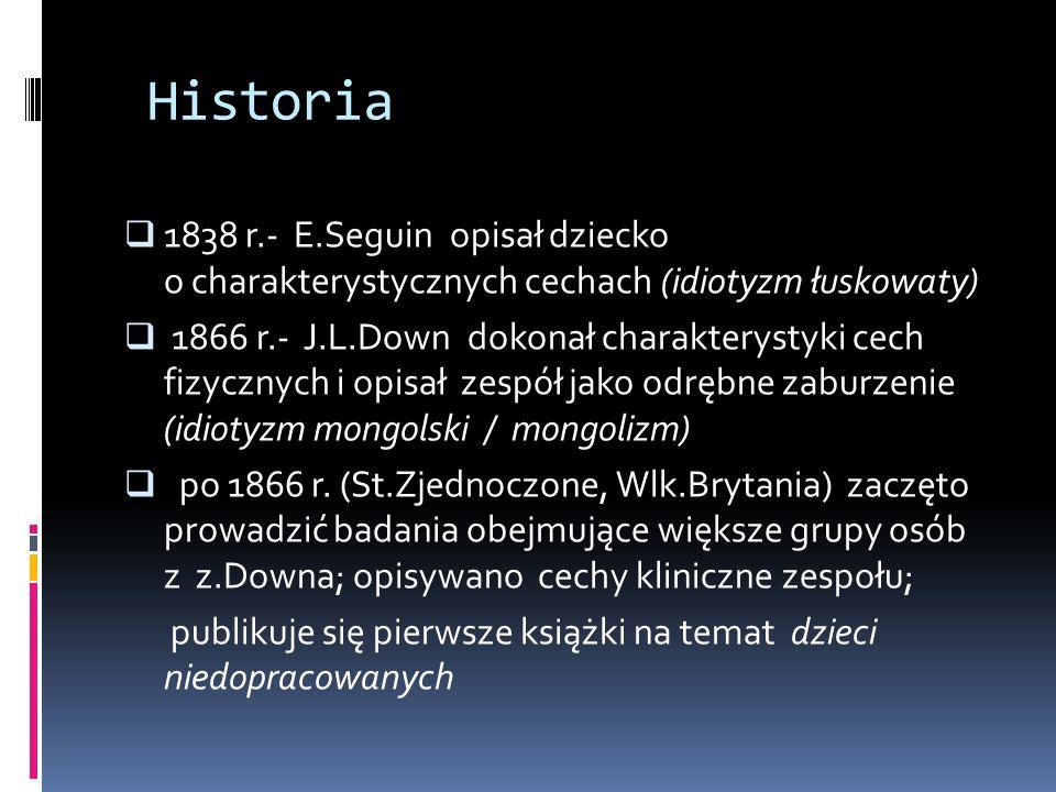 Historia1838 r.- E.Seguin opisał dziecko o charakterystycznych cechach (idiotyzm łuskowaty)