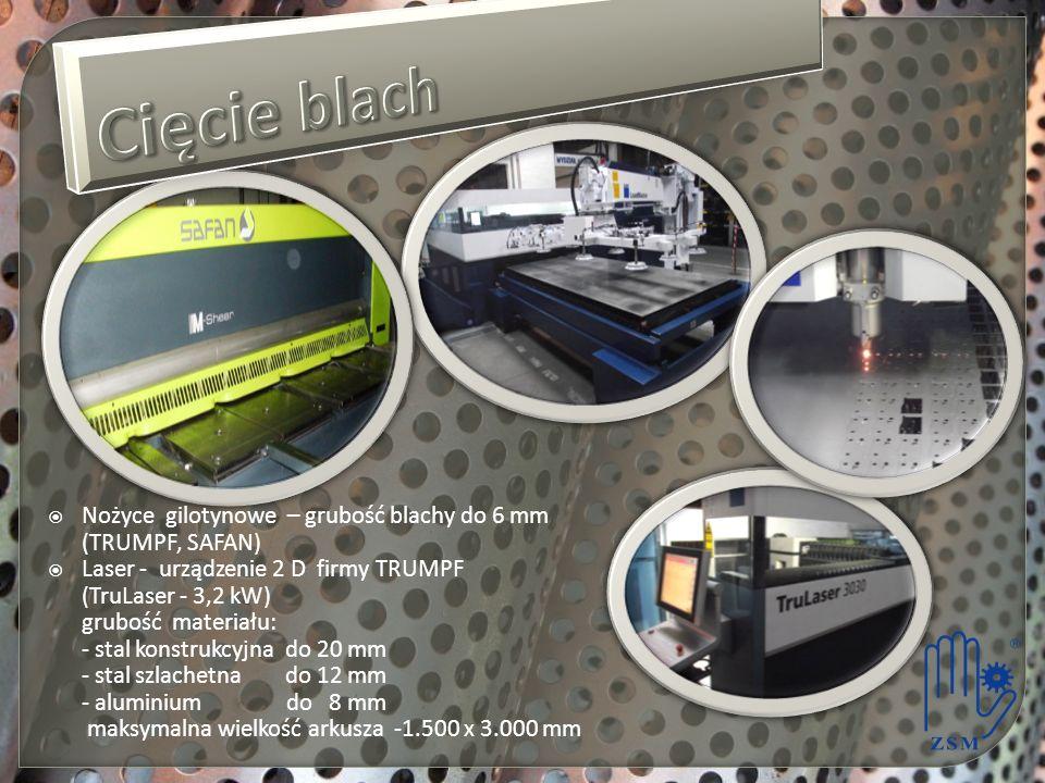 Cięcie blach Nożyce gilotynowe – grubość blachy do 6 mm (TRUMPF, SAFAN) Laser - urządzenie 2 D firmy TRUMPF.