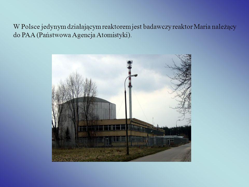 W Polsce jedynym działającym reaktorem jest badawczy reaktor Maria należący do PAA (Państwowa Agencja Atomistyki).