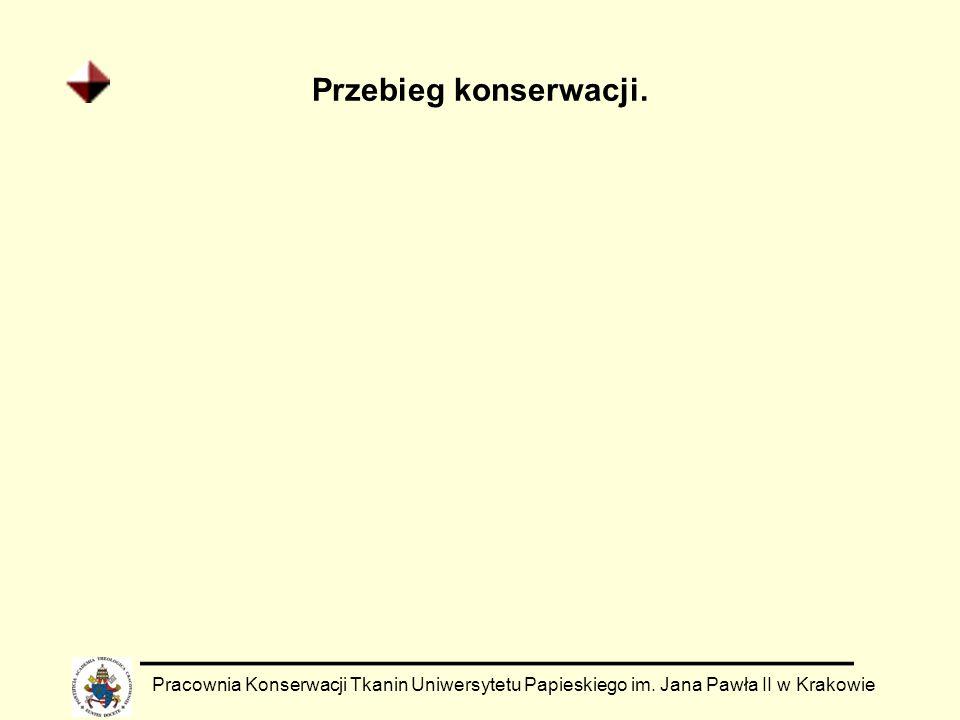 Przebieg konserwacji. Pracownia Konserwacji Tkanin Uniwersytetu Papieskiego im.