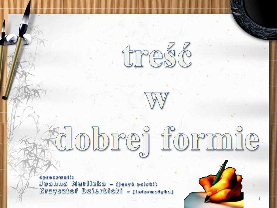 treść w dobrej formie opracowali: Joanna Marlicka – (język polski) Krzysztof Dzierbicki – (informatyka)