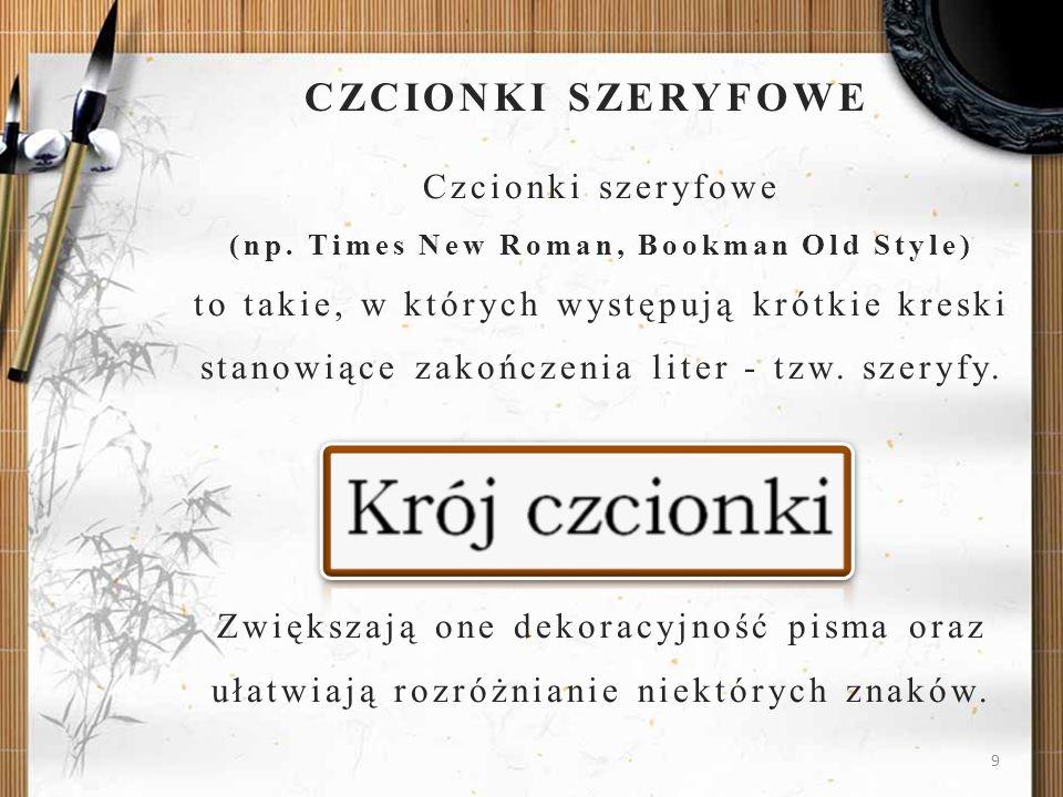 CZCIONKI SZERYFOWECzcionki szeryfowe (np. Times New Roman, Bookman Old Style) to takie, w których występują krótkie kreski.