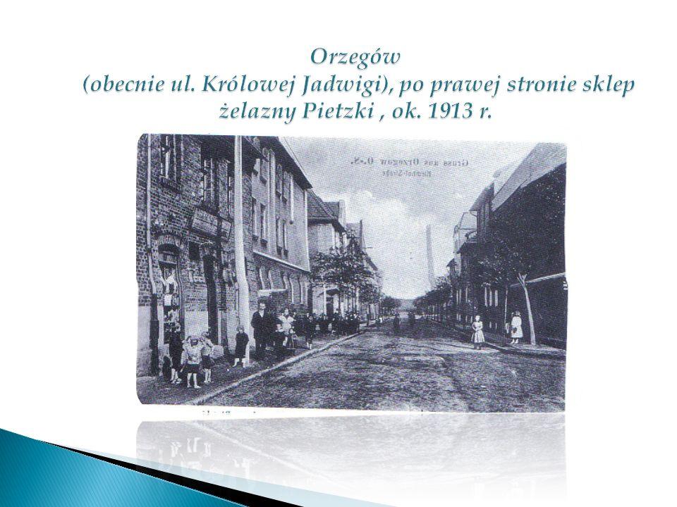Orzegów (obecnie ul. Królowej Jadwigi), po prawej stronie sklep żelazny Pietzki , ok. 1913 r.