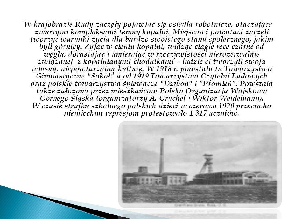 W krajobrazie Rudy zaczęły pojawiać się osiedla robotnicze, otaczające zwartymi kompleksami tereny kopalni.