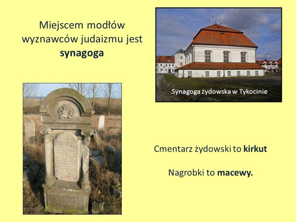 Miejscem modłów wyznawców judaizmu jest synagoga