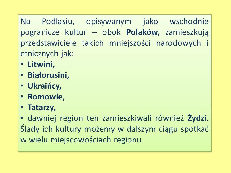Na Podlasiu, opisywanym jako wschodnie pogranicze kultur – obok Polaków, zamieszkują przedstawiciele takich mniejszości narodowych i etnicznych jak: