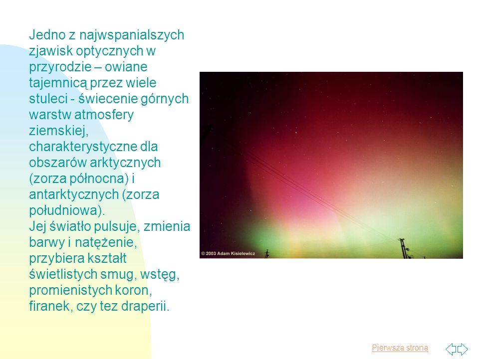 Jedno z najwspanialszych zjawisk optycznych w przyrodzie – owiane tajemnicą przez wiele stuleci - świecenie górnych warstw atmosfery ziemskiej, charakterystyczne dla obszarów arktycznych (zorza północna) i antarktycznych (zorza południowa).
