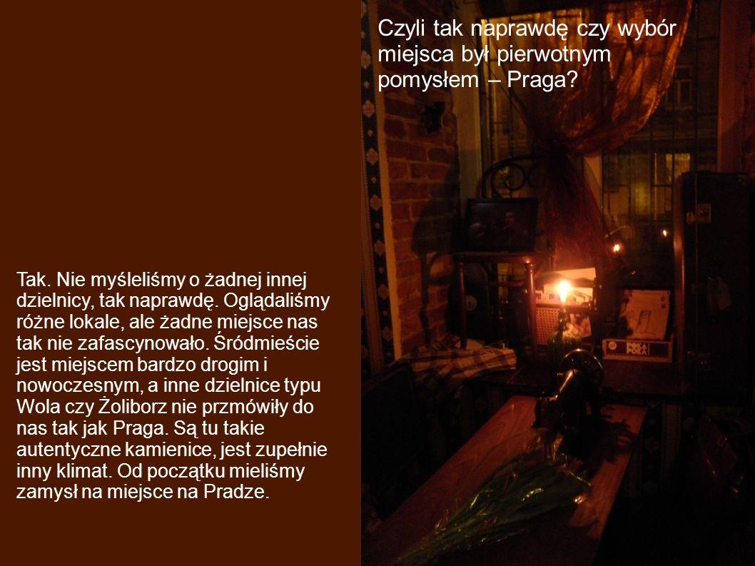 Czyli tak naprawdę czy wybór miejsca był pierwotnym pomysłem – Praga