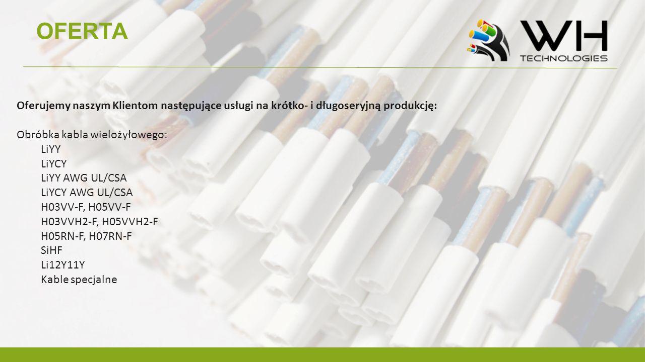 OFERTA Oferujemy naszym Klientom następujące usługi na krótko- i długoseryjną produkcję: Obróbka kabla wielożyłowego: