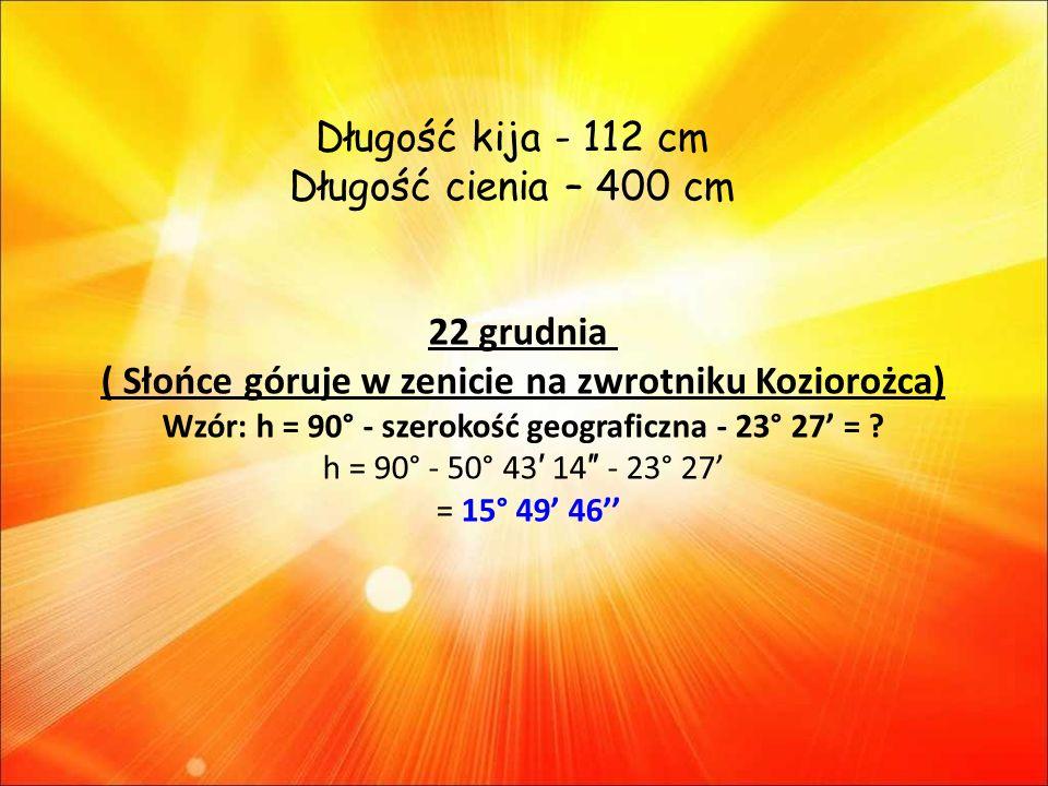 22 grudnia ( Słońce góruje w zenicie na zwrotniku Koziorożca)