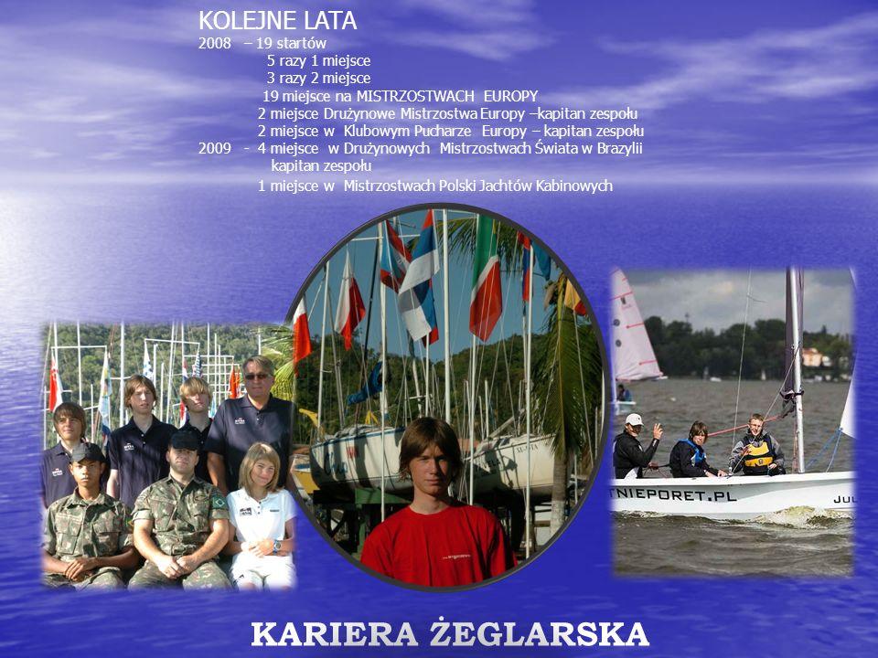 KARIERA ŻEGLARSKA KOLEJNE LATA 2008 – 19 startów 5 razy 1 miejsce