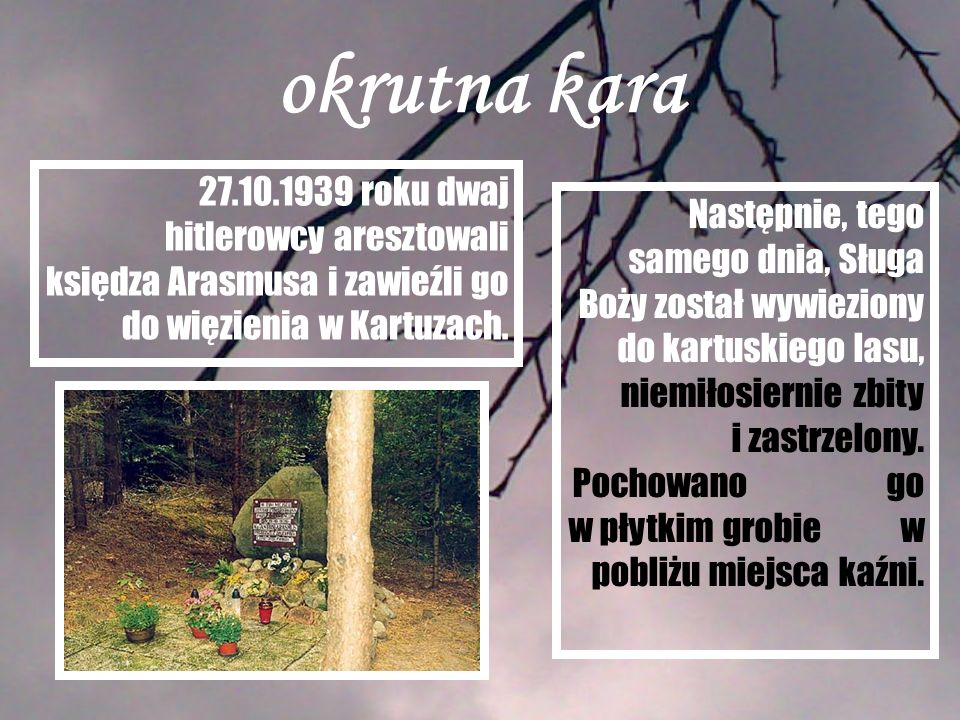 okrutna kara 27.10.1939 roku dwaj hitlerowcy aresztowali księdza Arasmusa i zawieźli go do więzienia w Kartuzach.