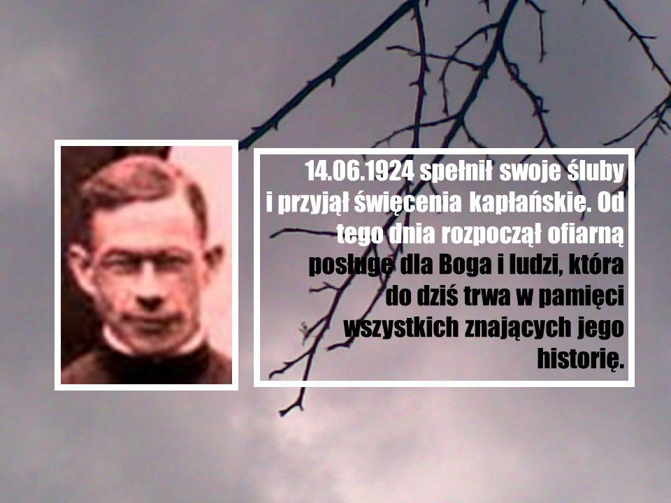 14. 06. 1924 spełnił swoje śluby i przyjął święcenia kapłańskie