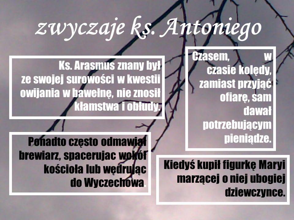 zwyczaje ks. Antoniego Czasem, w czasie kolędy, zamiast przyjąć ofiarę, sam dawał potrzebującym pieniądze.