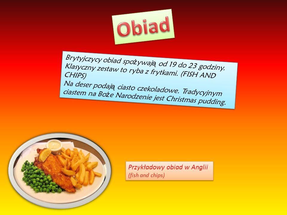 Obiad Brytyjczycy obiad spożywają od 19 do 23 godziny. Klasyczny zestaw to ryba z frytkami. (FISH AND CHIPS)