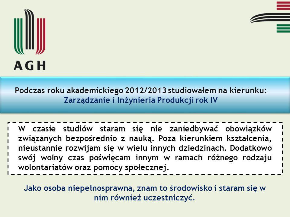 Podczas roku akademickiego 2012/2013 studiowałem na kierunku: Zarządzanie i Inżynieria Produkcji rok IV