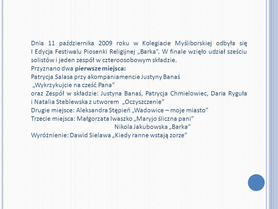"""Dnia 11 października 2009 roku w Kolegiacie Myśliborskiej odbyła się I Edycja Festiwalu Piosenki Religijnej """"Barka . W finale wzięło udział sześciu solistów i jeden zespół w czteroosobowym składzie."""