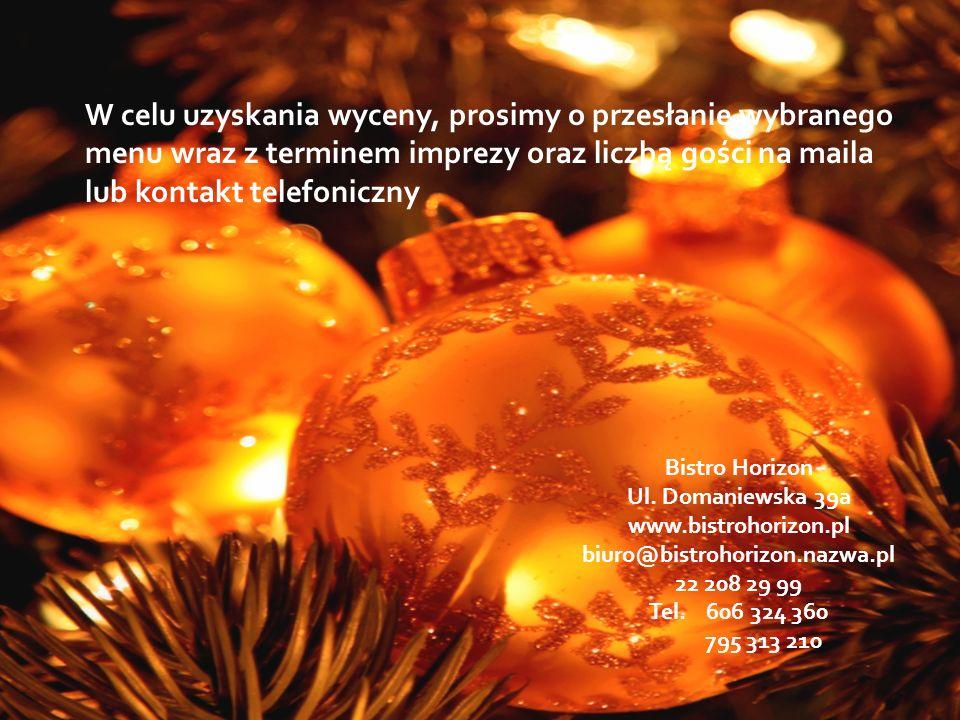 W celu uzyskania wyceny, prosimy o przesłanie wybranego menu wraz z terminem imprezy oraz liczbą gości na maila lub kontakt telefoniczny
