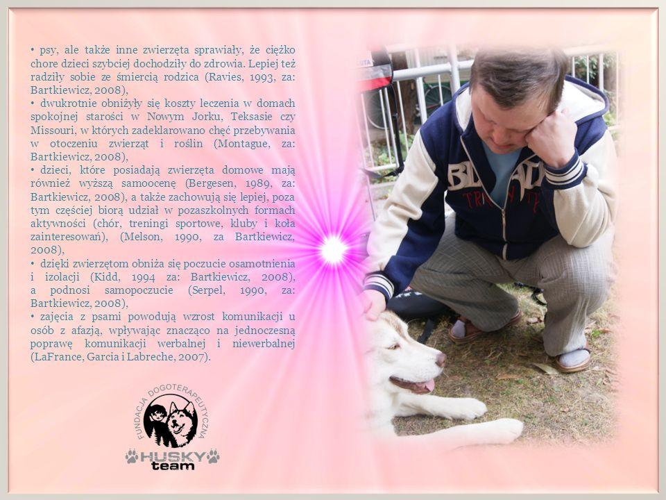 psy, ale także inne zwierzęta sprawiały, że ciężko chore dzieci szybciej dochodziły do zdrowia. Lepiej też radziły sobie ze śmiercią rodzica (Ravies, 1993, za: Bartkiewicz, 2008),