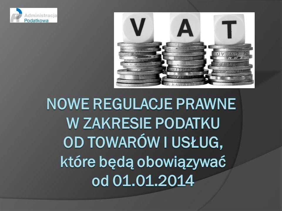 Nowe Regulacje Prawne w zakresie podatku od towarów i usług, które będą obowiązywać od 01.01.2014