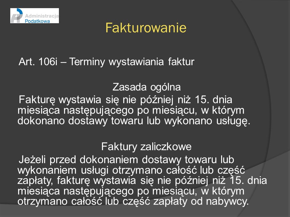 Fakturowanie Art. 106i – Terminy wystawiania faktur. Zasada ogólna.