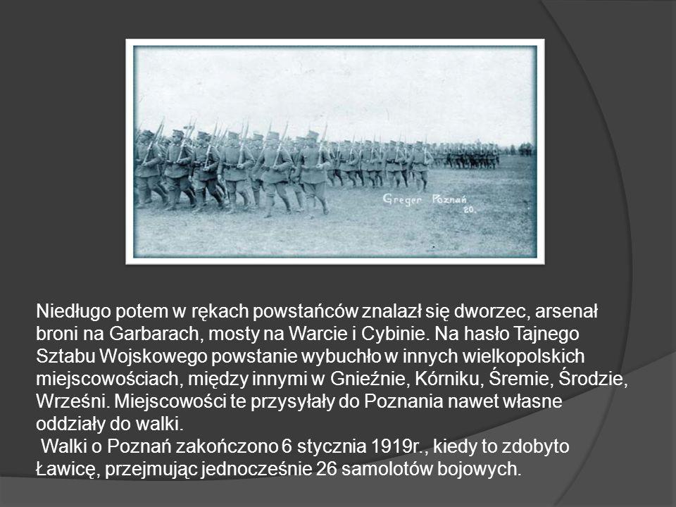 Niedługo potem w rękach powstańców znalazł się dworzec, arsenał broni na Garbarach, mosty na Warcie i Cybinie. Na hasło Tajnego Sztabu Wojskowego powstanie wybuchło w innych wielkopolskich miejscowościach, między innymi w Gnieźnie, Kórniku, Śremie, Środzie, Wrześni. Miejscowości te przysyłały do Poznania nawet własne oddziały do walki.