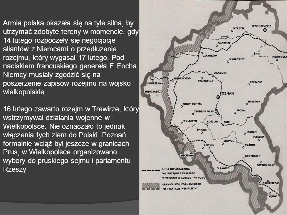 Armia polska okazała się na tyle silna, by utrzymać zdobyte tereny w momencie, gdy 14 lutego rozpoczęły się negocjacje aliantów z Niemcami o przedłużenie rozejmu, który wygasał 17 lutego. Pod naciskiem francuskiego generała F. Focha Niemcy musiały zgodzić się na poszerzenie zapisów rozejmu na wojsko wielkopolskie.