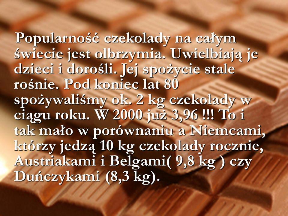 Popularność czekolady na całym świecie jest olbrzymia