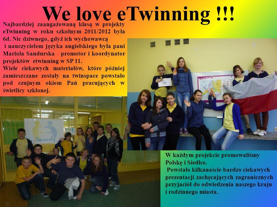 We love eTwinning !!! Najbardziej zaangażowaną klasą w projekty eTwinning w roku szkolnym 2011/2012 była 6d. Nic dziwnego, gdyż ich wychowawcą.