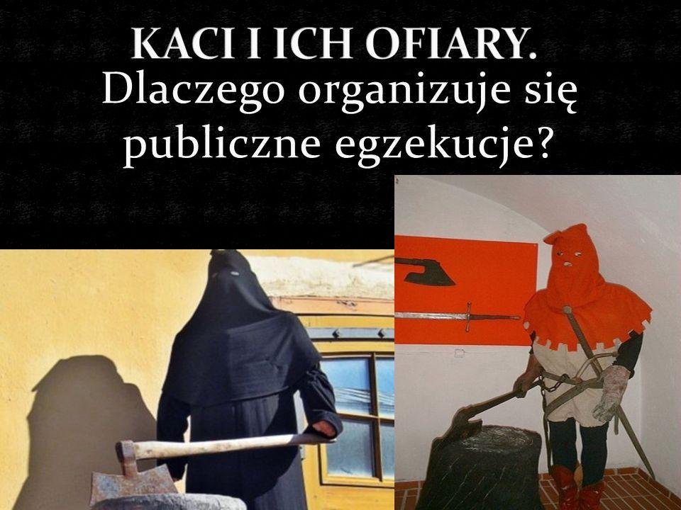 Dlaczego organizuje się publiczne egzekucje