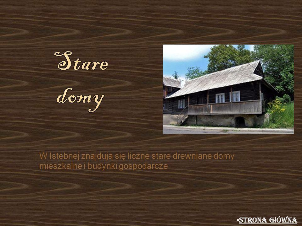 Stare domy W Istebnej znajdują się liczne stare drewniane domy mieszkalne i budynki gospodarcze.