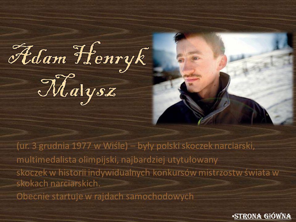 Adam Henryk Małysz (ur. 3 grudnia 1977 w Wiśle) – były polski skoczek narciarski, multimedalista olimpijski, najbardziej utytułowany.