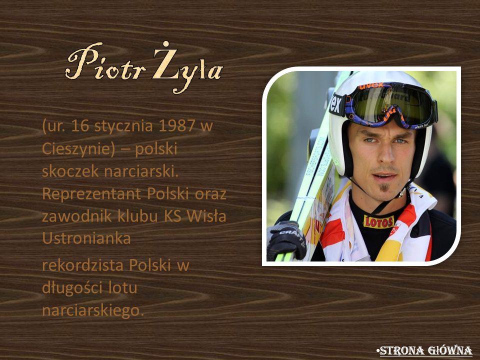 Piotr Żyła (ur. 16 stycznia 1987 w Cieszynie) – polski skoczek narciarski. Reprezentant Polski oraz zawodnik klubu KS Wisła Ustronianka.