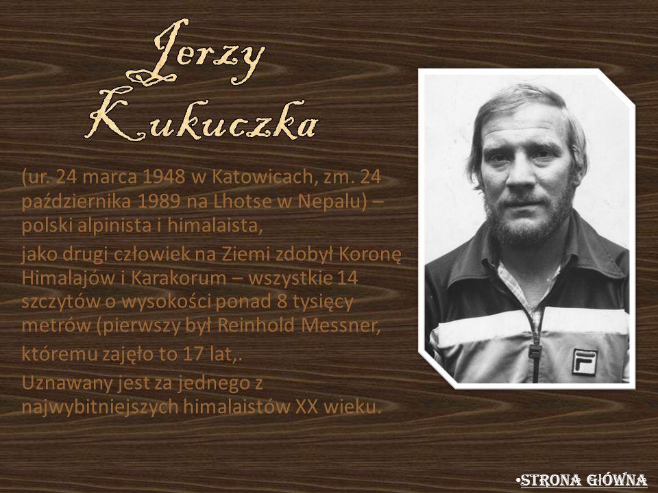 Jerzy Kukuczka (ur. 24 marca 1948 w Katowicach, zm. 24 października 1989 na Lhotse w Nepalu) – polski alpinista i himalaista,